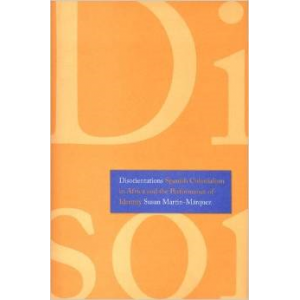 Disorientations: Spanish Colonialism in Africa and the Performance of Identity - Susan Martin-Márquez