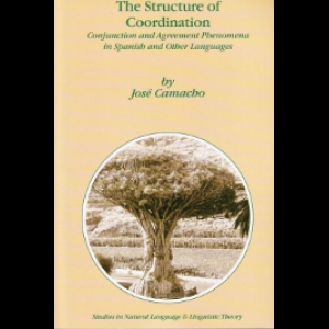 The Structure of Coordination: Conjunction and Agreement Phenomena in Spanish and Other Languages - José Camacho (2003)