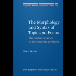 The Morphology and Syntax of Topic and Focus: Minimalist Inquiries in the Quechua Periphery. Liliana Sánchez (2010)