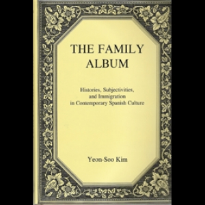 The Family Album: Histories, Subjectivities and Immigration in Contemporary Spanish Culture.  Yeon-Soo Kim (2005)
